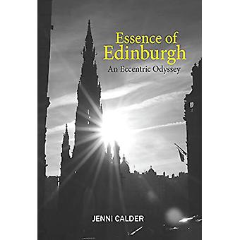 Essence of Edinburgh - An Eccentric Odyssey by Jenni Calder - 97819121
