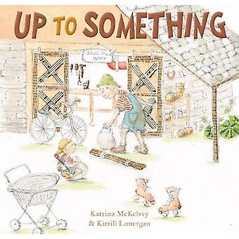 Up to Something by Katrina McKelvey - 9781925335705 Book