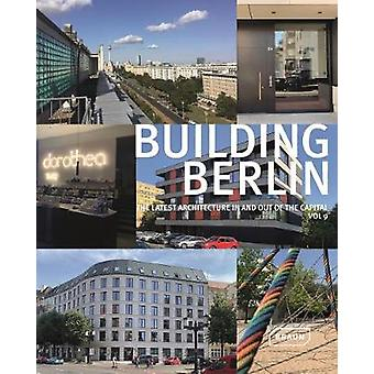 Building Berlin - Vol. 9 - The latest architecture in and out of the c