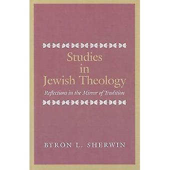Studies in Jewish Theology - Reflections in the Mirror of Tradition by