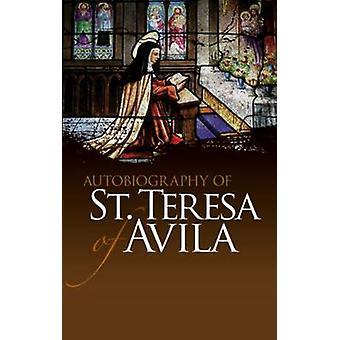 Autobiography of St. Teresa of Avila by St. Teresa of Avila - E. Alli