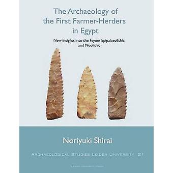 The Archaeology of the First Farmer-herders in Egypt - New Insights in