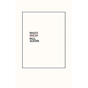 White Spaces - Selected Poems and Early Prose by Paul Auster - 9780811