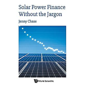 Solar Power Finance Without The Jargon by Jenny Chase - 9781786347398