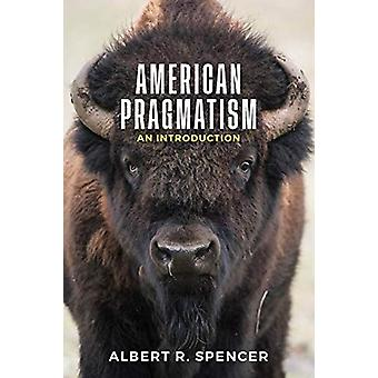 American Pragmatism - An Introduction by Albert R. Spencer - 978150952