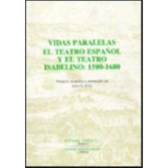 Vidas Paralelas - El Teatro Espanol y el Teatro Isabelino - 1580-1686