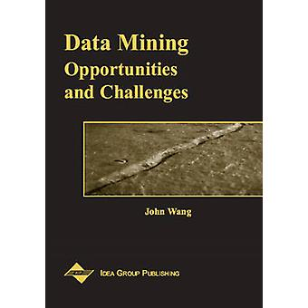 Data Mining - Opportunities and Challenges by John Wang - 978159140051