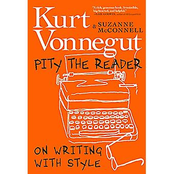 Pity The Reader - On Writing with Style by Suzanne McConnell - 9781609