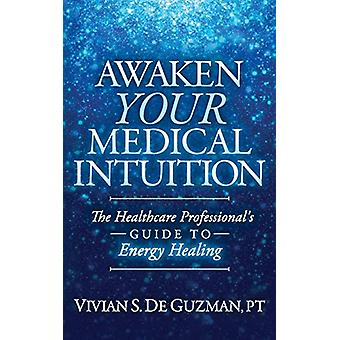 Awaken Your Medical Intuition - The Healthcare Professional's Guide to