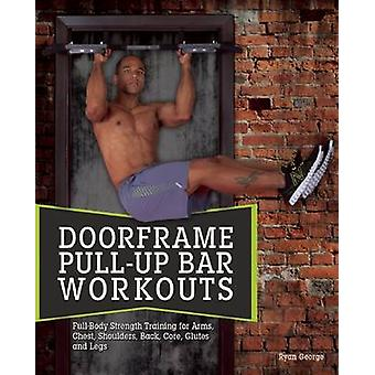 Door Frame Pull-Up Bar Workouts - Full Body Strength Training for Arms