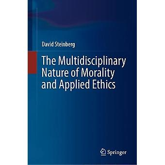 The Multidisciplinary Nature of Morality and Applied Ethics by Steinberg & David