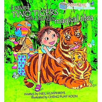 Abbie Rose and the Magic Suitcase Saved Two Tigers with a Really Magical Idea No. I by Neil Humphreys