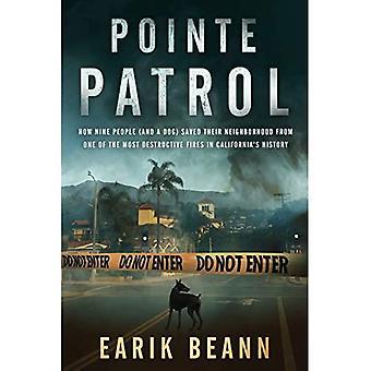 Pointe Patrol: Hoe negen mensen (en een hond) hun buurt gered van een van de meest destructieve branden in Californië 's geschiedenis