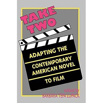 Take Two - Adapting the Contemporary American Novel to Film by Barbara
