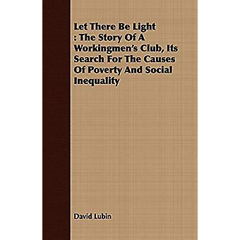 Let There Be Light - The Story of a Workingmen's Club - Its Search for