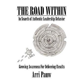 The Road Within - In Search of Authentic Leadership Behavior by Arri P