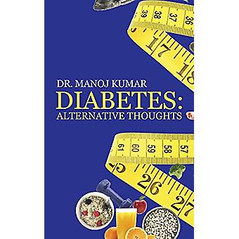 Diabetes - Alternative Thoughts by Dr Manoj Kumar - 9781482819809 Book