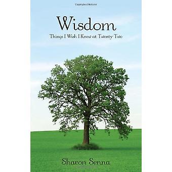 Wisdom - Things I Wish I Knew at Twenty-Two by Sharon Senna - 97816049