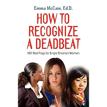 How to Recognize A Deadbeat - 101 Red Flags for Single Christian Women