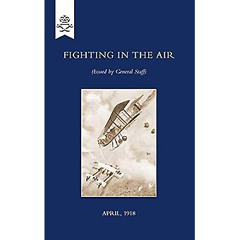Fighting in the Air - April 1918 by The General Staff - 9781847348517