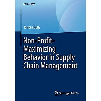 Non-Profit-Maximaliserend Gedrag in Supply Chain Management door Torsten