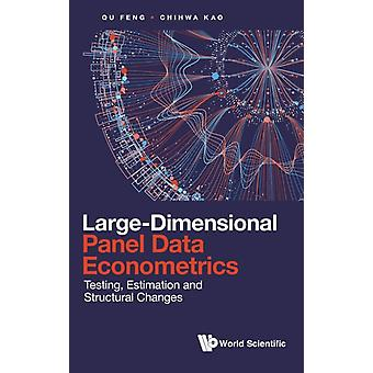 Largedimensional Panel Data Econometrics Testing Estimation And Structural Changes by Qu & Feng Ntu & SporeKao & Chihwa Univ Of Connecticut & Usa