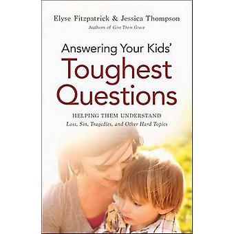 Answering Your Kids Toughest Questions by Elyse FitzpatrickJessica Thompson