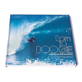 Born to boogie : legends of bodyboarding