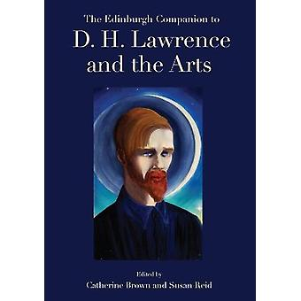 The Edinburgh Companion to D H Lawrence and the Arts Edinburgh Companions to Literature and the Humanities