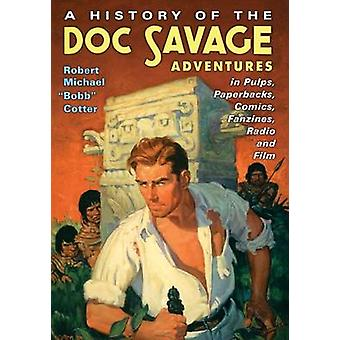 A History of the Doc Savage Adventures in Pulps Paperbacks Comics Fanzines Radio and Film by Robert Michael Bobb Cotter
