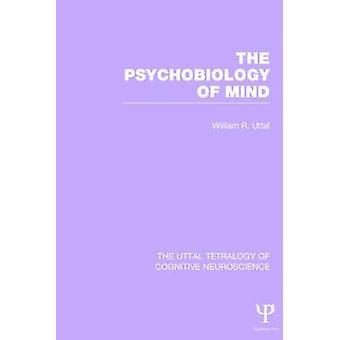 The Psychobiology of Mind Door auteur William R Uttal gepubliceerd op juni 2014