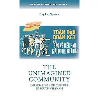 The Unimagined Community Imperialism and Culture in South Vietnam Cultural History of Modern War