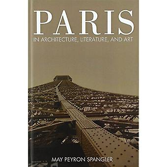 Paris in Architecture - Literature - and Art by May Spangler - 978143