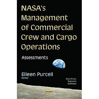 NASAs Management of Commercial Crew amp Cargo Operations  Assessments by Edited by Eileen Purcell