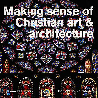 Making Sense of Christian kunst en architectuur door Heather Thornton Mc