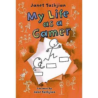 My Life as a Gamer by Janet Tashjian - Jake Tashjian - 9780805098518