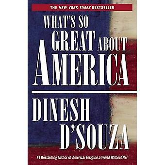 Ce qui est si grand sur l'Amérique par Dinesh de Souza - livre 9781621574026