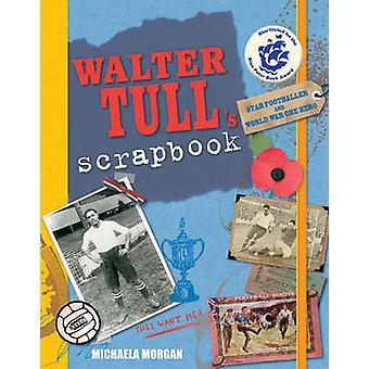 Walter Tull's Scrapbook (PB Reissue) by Michaela Morgan - 97818478049