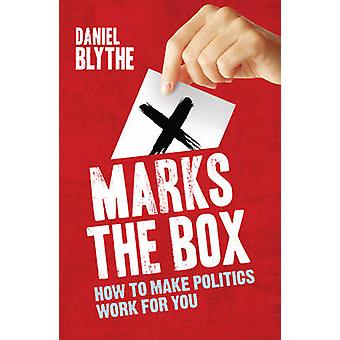 X Marks the Box - How to Make Politics Work for You by Daniel Blythe -