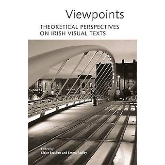 Viewpoints - Theoretical Perspectives on Irish Visual Texts by Claire