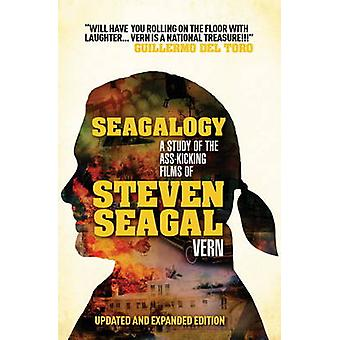 Seagalogy - The Ass-kicking Films of Steven Seagal (Revised edition) b