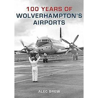 100 Years of Wolverhampton's Airports by Alec Brew - 9781848684867 Bo