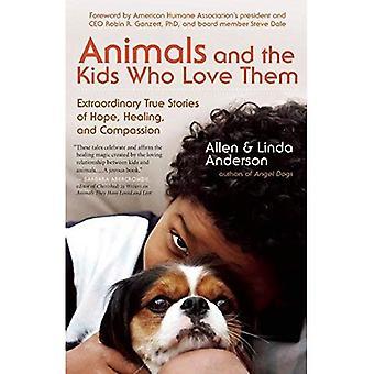 Djur och barn som älskar dem: extraordinära True Stories of Hope, Healing och medkänsla
