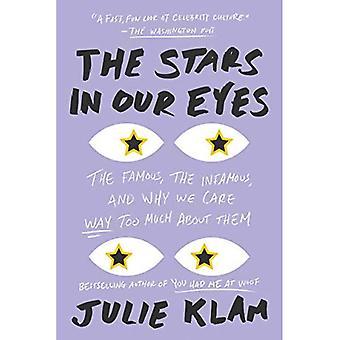 Les étoiles dans nos yeux: le célèbre, l'infâme, et pourquoi nous nous soucions beaucoup trop de leur