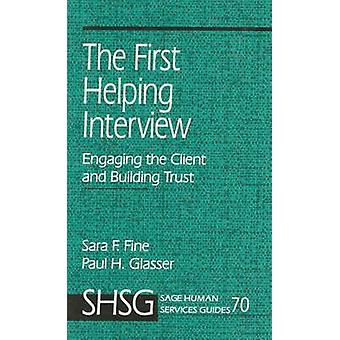 The First Helping Interview Engaging the Client and Building Trust by Fine & Sara F.