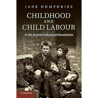 Childhood and Child Labour in the British Industrial Revolut by Jane Humphries