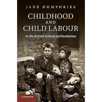 Childhood and Child Labour in the British Industrial Revolut par Jane Humphries
