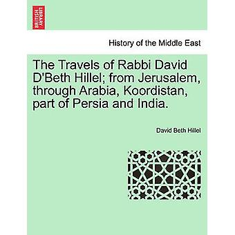 The Travels of Rabbi David DBeth Hillel from Jerusalem through Arabia Koordistan part of Persia and India. by Beth Hillel & David