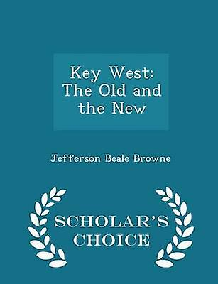 Key West The Old and the New  Scholars Choice Edition by Browne & Jefferson Beale