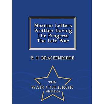 Mexikanische Briefe während die Fortschritte der späten Krieg Krieg College Series BRACEENRIDGE & B. H